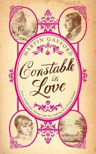 9781905490240: Constable In Love: Love, Landscape, Money and the Making of a Great Painter