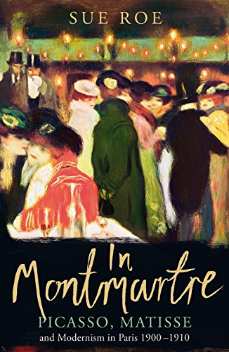 9781905490868: In Montmartre: Picasso, Matisse and Modernism in Paris, 1900-1910