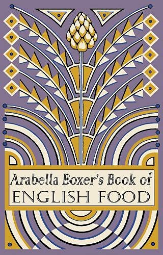 9781905490998: Arabella Boxer's Book of English Food: A Rediscovery of British Food From Before the War