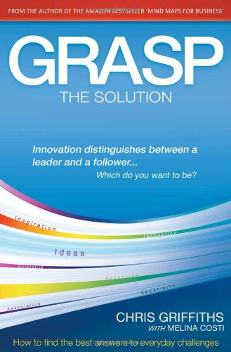 Grasp the Solution: How to Find the Best Answers to Everyday Challenges: Chris Griffiths; (with) ...