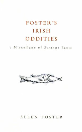 Foster's Irish Oddities: A Miscellany of Strange Facts (1905494408) by Foster, Allen