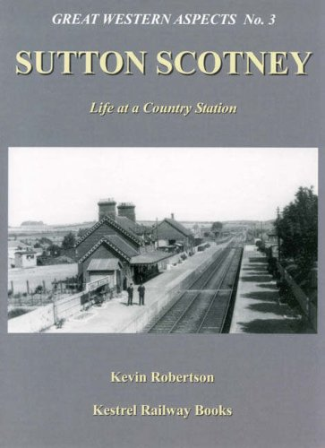 Sutton Scotney: Life at a Country Station (9781905505005) by Kevin Robertson