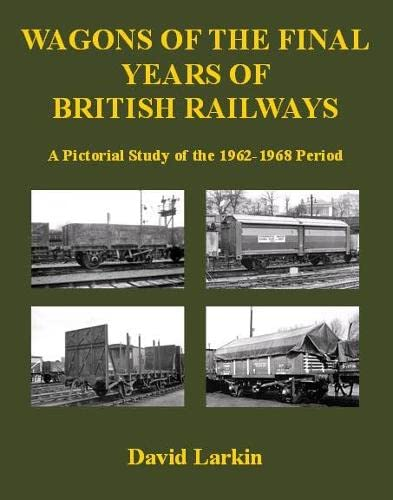 9781905505081: Wagons of the Final Years of British Railways: A Pictorial Study of the 1962-1968 Period