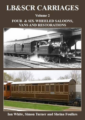 9781905505364: LB & SCRcarriages: Four- & Six-Wheeled Saloons, Vans and Restorations: Volume 2