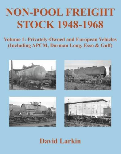9781905505401: Non-Pool Freight Stock 1948-1968: Privately-Owned and European Vehicles (Including APCM, Dorman Long, Esso & Gulf): Part 1