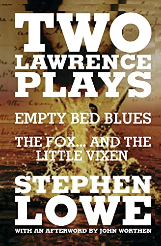 Two Lawrence Plays: Empty Bed Blues and the Fox.and the Little Vixen: Lowe, Stephen