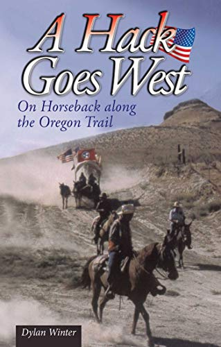 A Hack Goes West: On Horseback Along the Oregon Trail: Winter, Dylan