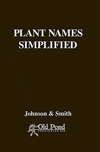 Plant Names Simplified: Their Pronunciation Derivation and Meaning: Johnson, A.T.; Smith, H.A.