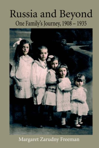 Russia and Beyond: One Family's Journey, 1908 - 1935: Freeman, Margaret Zarudny
