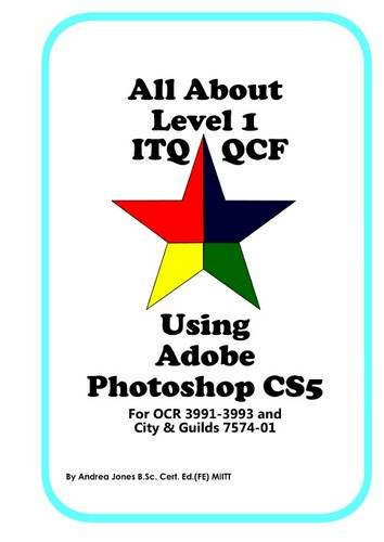 9781905535682: All About Level 1 ITQ QCF Using Adobe Photoshop CS5: for City & Guilds ITQ 7574-01 and OCR ITQ QCF 3991-3993