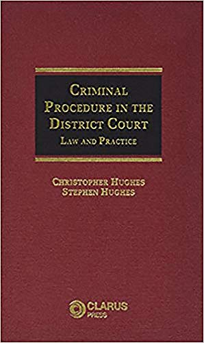 Criminal Procedure in the District Court: Law and Practice: Hughes, Christopher, Hughes, Stephen