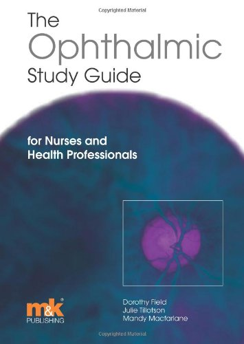 The Ophthalmic Study Guide: for Nurses and Health Professionals: Field, Dorothy, RGN; Tillotson, ...