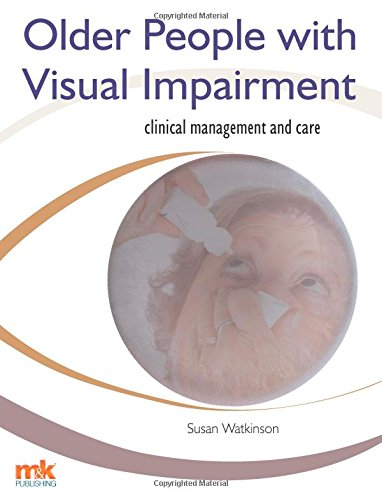 Older People with Visual Impairment - Clinical Management and Care: Watkinson, Dr. Susan