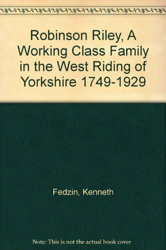 9781905546602: Robinson Riley, A Working Class Family in the West Riding of Yorkshire 1749-1929
