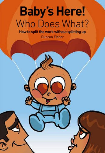 9781905550050: Baby's Here! Who Does What?: How to Split the Work without Splitting Up