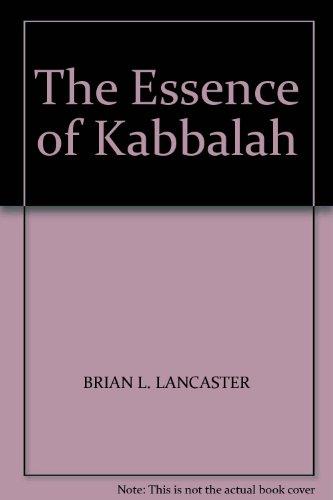 The Essence of Kabbalah: BRIAN L. LANCASTER