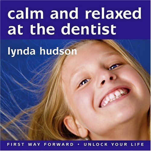 "Calm and Relaxed at the Dentist age 8-14: Helping Your Child Feel Calm, Comfortable and Relaxed at the Dentist (Lynda Hudson's Unlock Your Life Audio ... ""Unlock Your Life"" Audio CDs for Children) (1905557086) by Lynda Hudson"