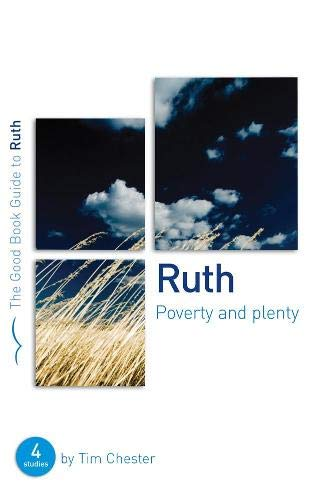 9781905564910: Ruth: Poverty and Plenty (Good Book Guide): Four studies for individuals or groups (Good Book Guides)