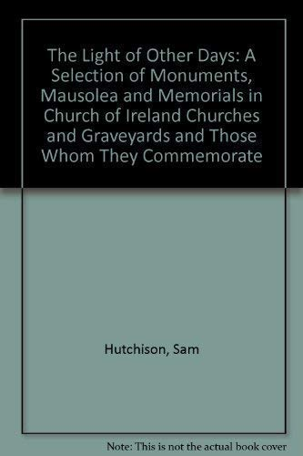 9781905569199: The Light Of Other Days: A Selection Of Monuments, Mausoleums And Memorials In Church Of Ireland Churches And Graveyards And Those Whom They Co