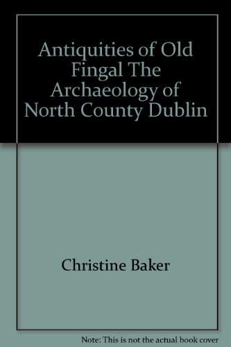Antiquities of Old Fingal The Archaeology of: Christine Baker