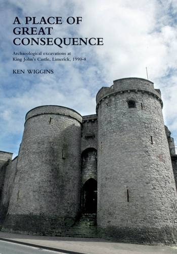 9781905569915: A Place of Great Consequence.: Archaeological Excavations at King John's Castle, Limerick, 1990-98
