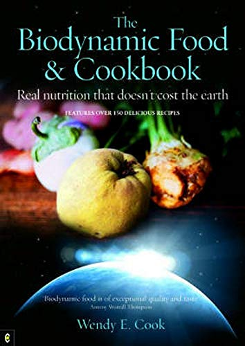 BIODYNAMIC FOOD AND COOKBOOK: Real Nutrition That Doesnt Cost The Earth