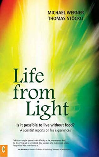 9781905570058: Life from Light: Is it Possible to Live without Food? - A Scientist Reports on His Experiences