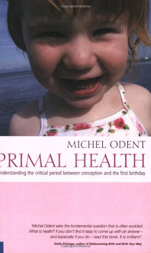 9781905570089: Primal Health: Understanding the Critical Period Between Conception and the First Birthday