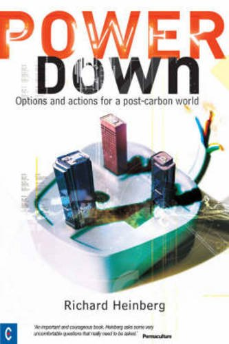 Powerdown: Options and Actions for a Post-carbon Society: Heinberg, Richard