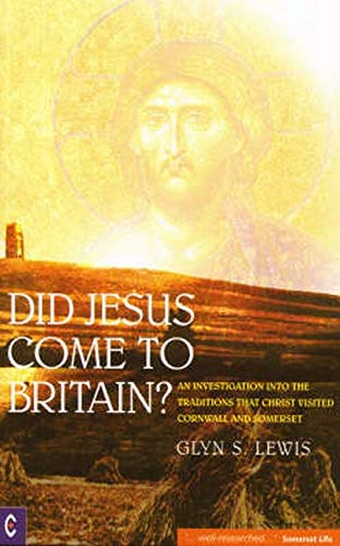 Did Jesus Come to Britain?: An Investigation into the Traditions That Christ Visited Cornwall and ...