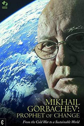 Mikhail Gorbachev: Prophet of Change: From the Cold War to a Sustainable World: Gorbachev, Mikhail
