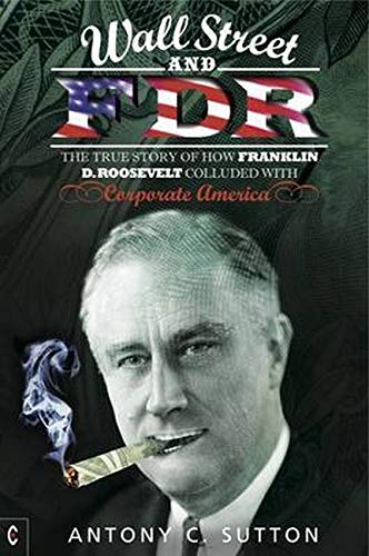 9781905570713: Wall Street and FDR: The True Story of How Franklin D. Roosevelt Colluded With Corporate America
