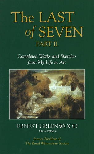 Last of Seven: Completed Works and Sketches from My Life in Art Pt. 2: Greenwood, Ernest