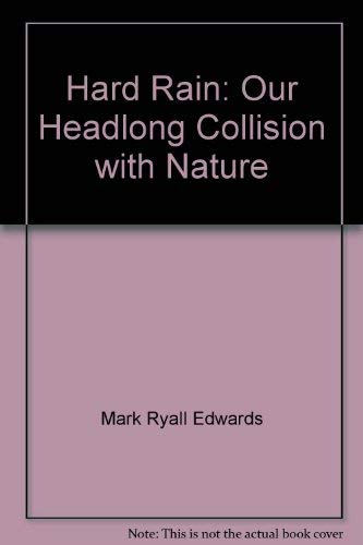Hard Rain: Our Head Long Collision with