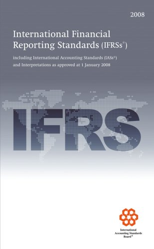 International Financial Reporting Standards IFRS 2008: including: International Accounting Standards