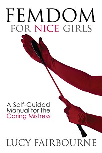 9781905605521: Femdom for Nice Girls: A Self-Guided Manual for the Caring Mistress
