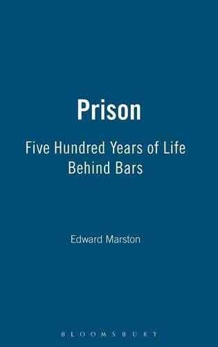 Prison: Five Hundred Years of Life Behind Bars (1905615337) by Edward Marston