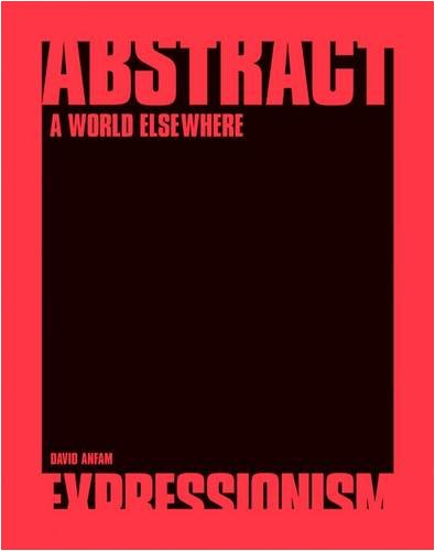 Abstract Expressionism: A World Elsewhere (Hardback): David Anfam