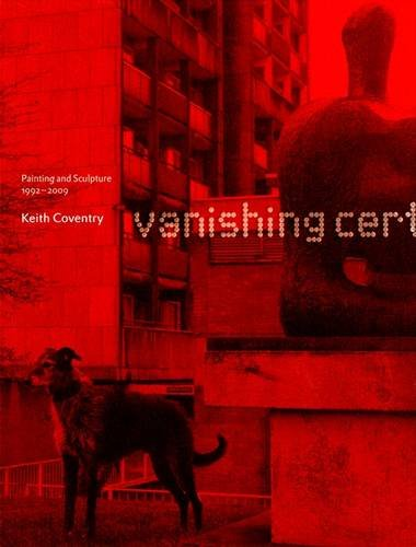 Keith Coventry: Vanishing Certainties - Painting and Sculpture 1992-2009 (Hardback): Michael ...