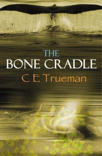 The Bone Cradle: Trueman, C.E.