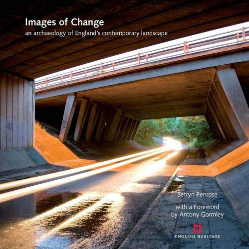 9781905624140: Images of Change: An Archaeology of England's Contemporary Landscape: England's Late 20th Century Landscapes