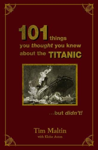9781905636686: 101 Things You Thought You Knew About the Titanic But Didn't