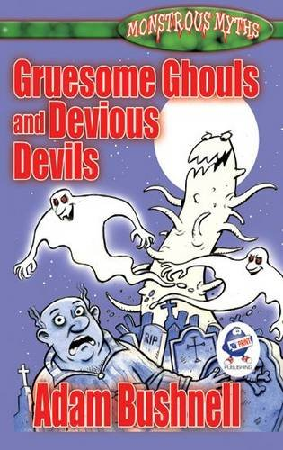 Gruesome Ghouls and Devious Devils (Monstrous Myths): Bushnell, Adam