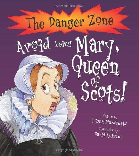 Dangerzone: Avoid being Mary Queen of Scots (Danger Zone) (1905638795) by David Antram; Fiona Macdonald