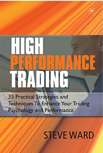 9781905641611: High Performance Trading: 35 Practical Strategies and Techniques to Enhance Your Trading Psychology and Performance