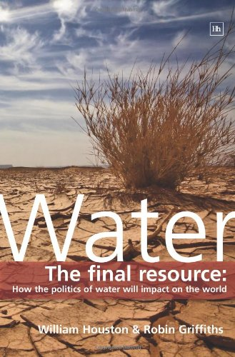 9781905641666: Water: The final resource: How the politics of water will affect the world