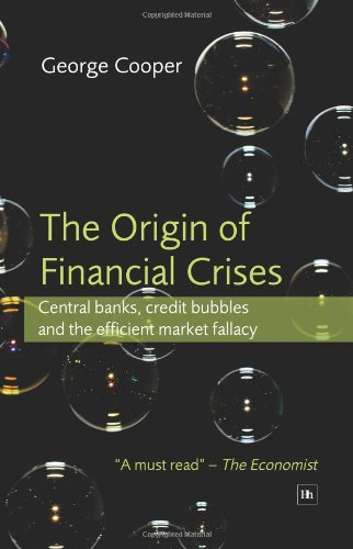 9781905641857: The Origin of Financial Crises: Central Banks, Credit Bubbles and the Efficient Market Fallacy