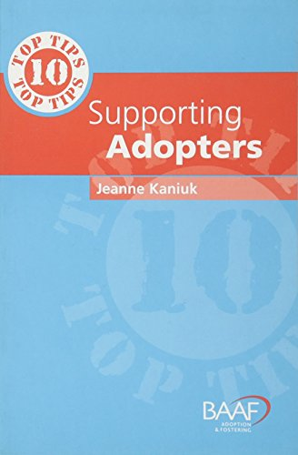 Ten Top Tips for Supporting Adopters: Kaniuk, Jeanne