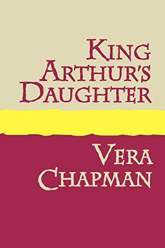 KING ARTHUR'S DAUGHTER Large Print: Vera Chapman
