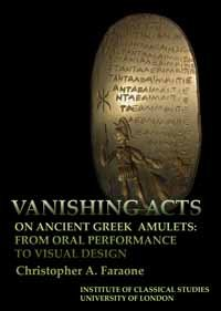 9781905670406: Vanishing acts on ancient Greek amulets : from oral performance to visual design [Bulletin of the Institute of Classical Studies., Supplement ;, 115.]